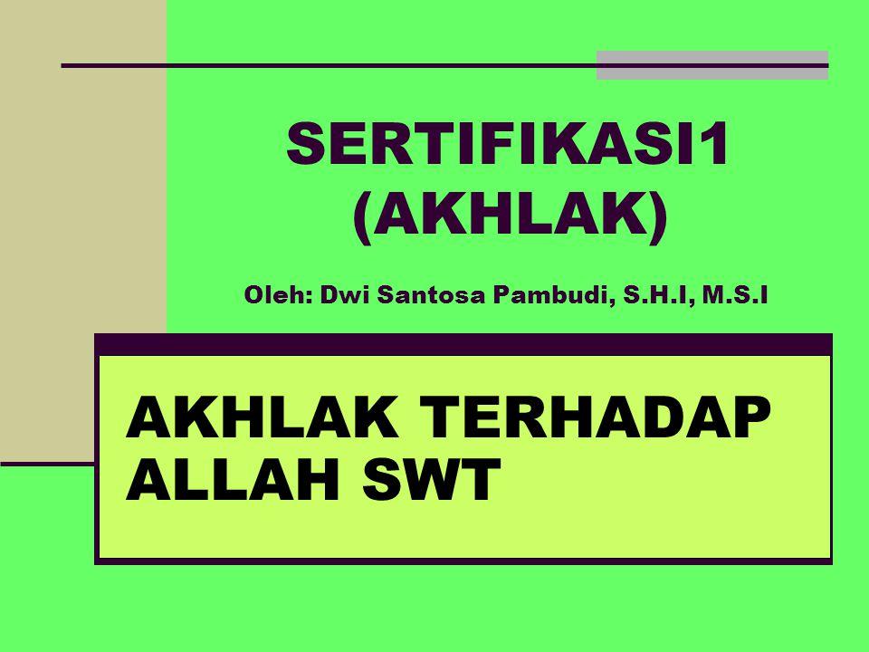 SERTIFIKASI1 (AKHLAK) Oleh: Dwi Santosa Pambudi, S.H.I, M.S.I