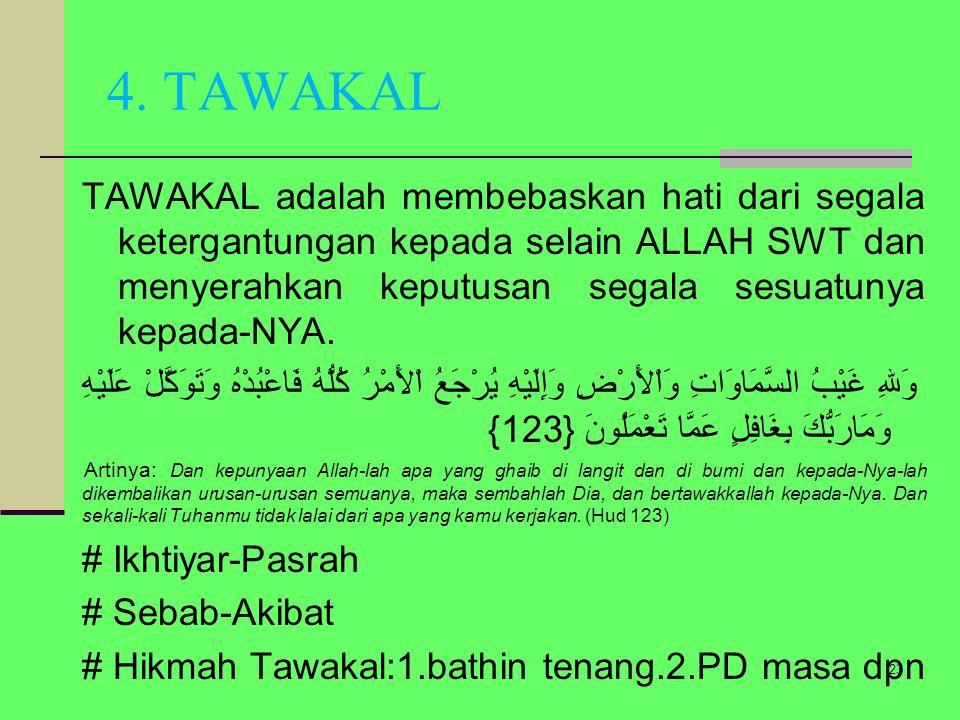 4. TAWAKAL TAWAKAL adalah membebaskan hati dari segala ketergantungan kepada selain ALLAH SWT dan menyerahkan keputusan segala sesuatunya kepada-NYA.