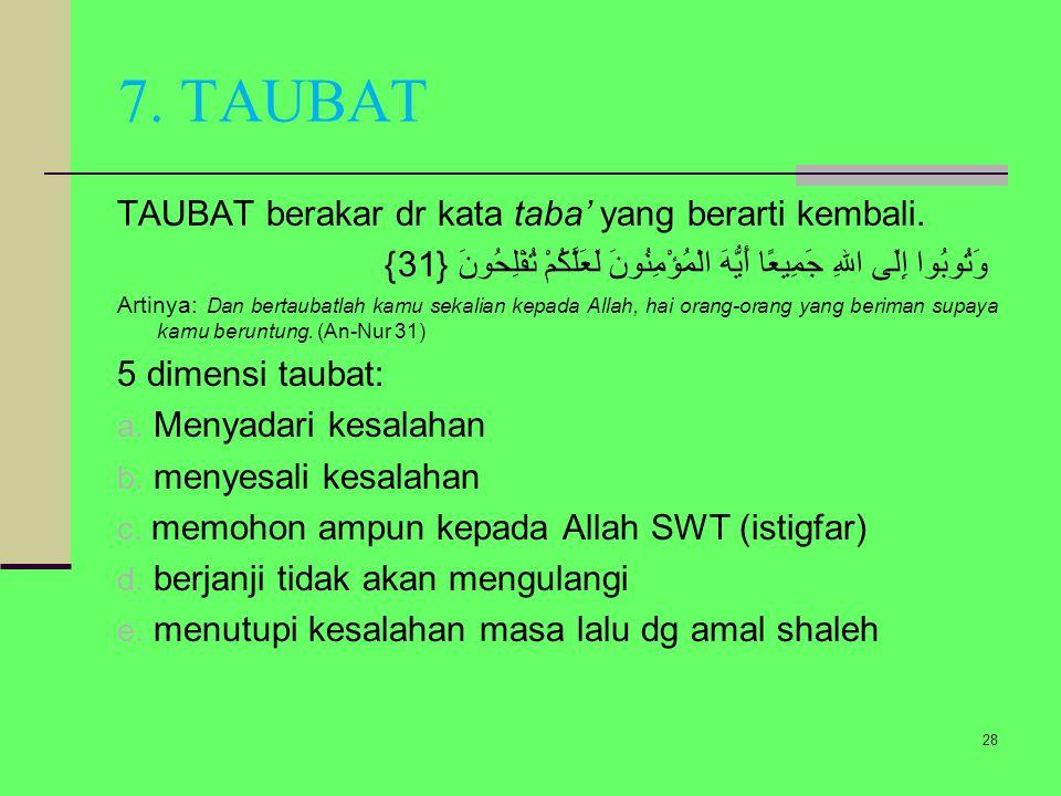7. TAUBAT TAUBAT berakar dr kata taba' yang berarti kembali.