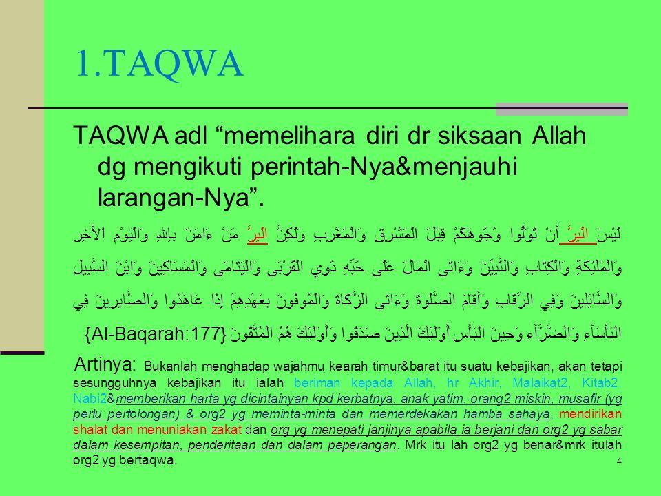 1.TAQWA TAQWA adl memelihara diri dr siksaan Allah dg mengikuti perintah-Nya&menjauhi larangan-Nya .