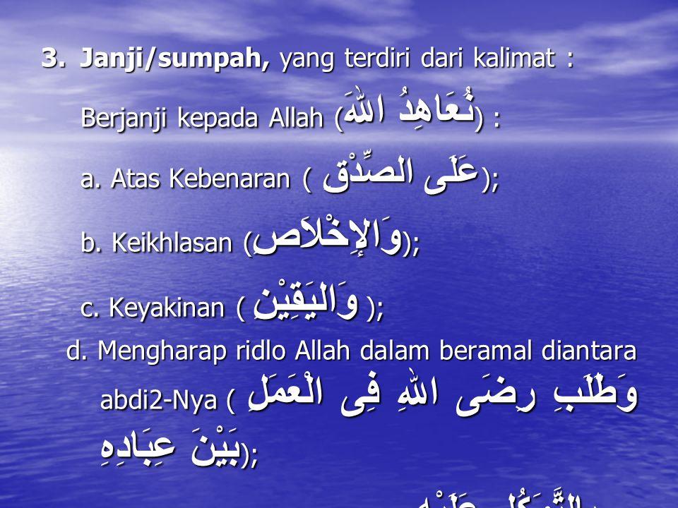 3. Janji/sumpah, yang terdiri dari kalimat : Berjanji kepada Allah (نُعَاهِدُ اللهَ) : a.