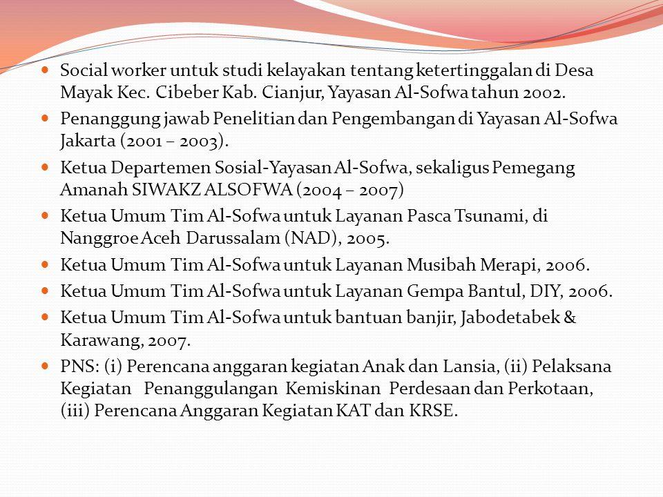 Social worker untuk studi kelayakan tentang ketertinggalan di Desa Mayak Kec. Cibeber Kab. Cianjur, Yayasan Al-Sofwa tahun 2002.