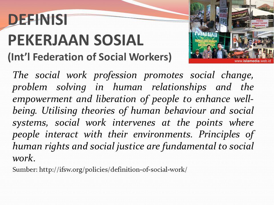 DEFINISI PEKERJAAN SOSIAL (Int'l Federation of Social Workers)
