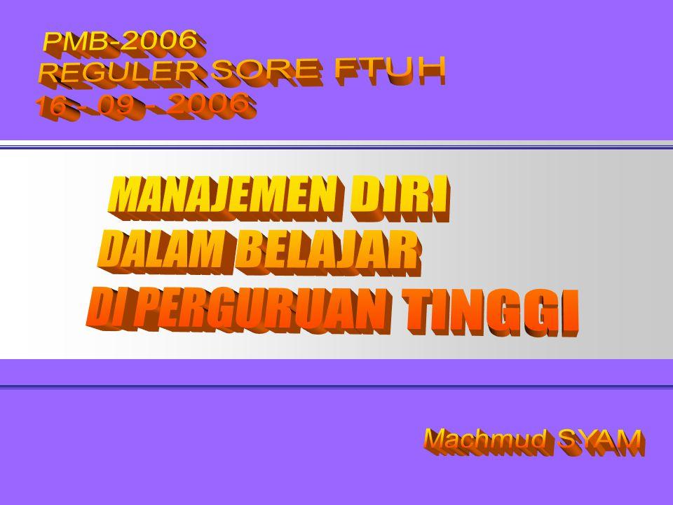 PMB-2006 REGULER SORE FTUH 16 - 09 - 2006 MANAJEMEN DIRI DALAM BELAJAR