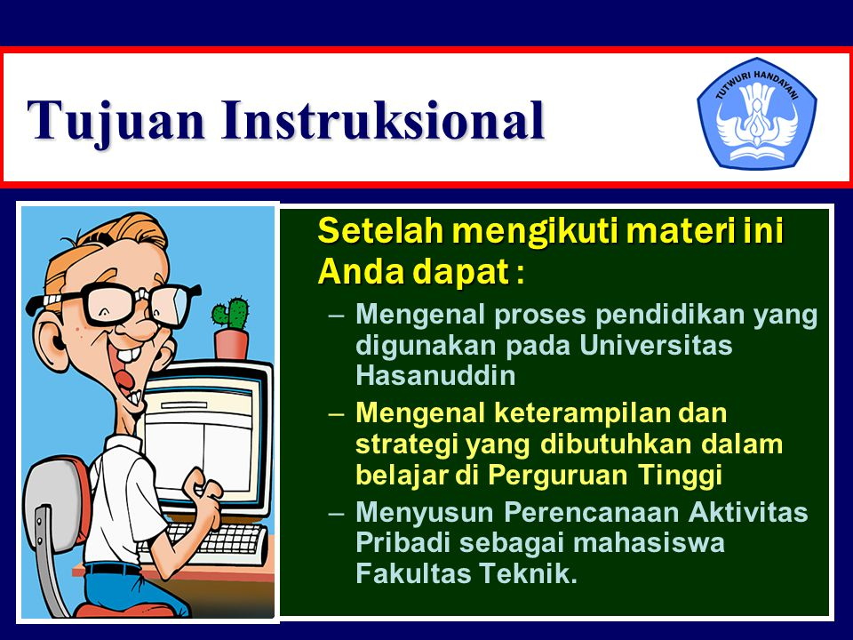 Tujuan Instruksional Setelah mengikuti materi ini Anda dapat :