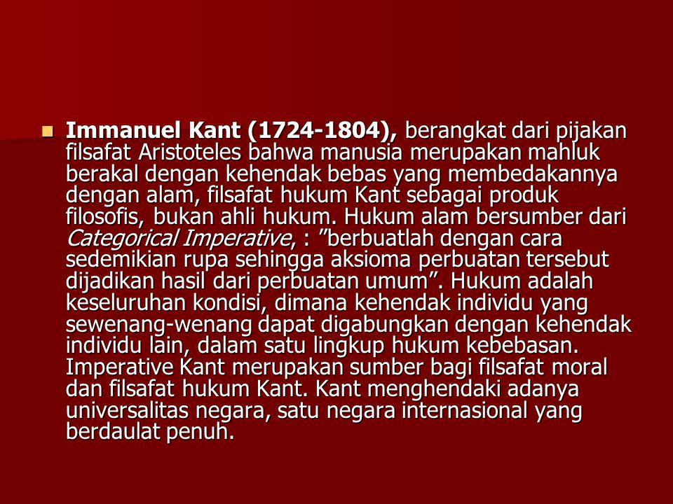 Immanuel Kant (1724-1804), berangkat dari pijakan filsafat Aristoteles bahwa manusia merupakan mahluk berakal dengan kehendak bebas yang membedakannya dengan alam, filsafat hukum Kant sebagai produk filosofis, bukan ahli hukum.