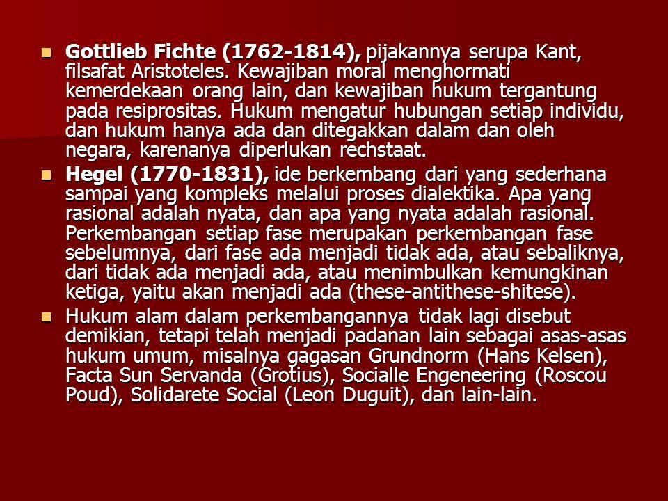 Gottlieb Fichte (1762-1814), pijakannya serupa Kant, filsafat Aristoteles. Kewajiban moral menghormati kemerdekaan orang lain, dan kewajiban hukum tergantung pada resiprositas. Hukum mengatur hubungan setiap individu, dan hukum hanya ada dan ditegakkan dalam dan oleh negara, karenanya diperlukan rechstaat.