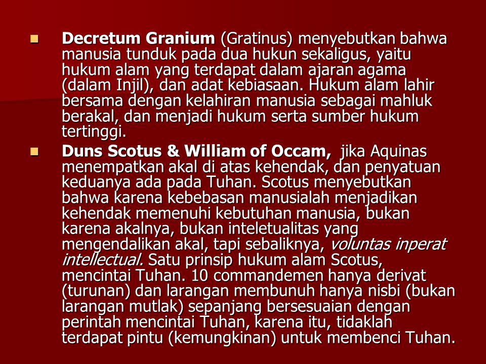 Decretum Granium (Gratinus) menyebutkan bahwa manusia tunduk pada dua hukun sekaligus, yaitu hukum alam yang terdapat dalam ajaran agama (dalam Injil), dan adat kebiasaan. Hukum alam lahir bersama dengan kelahiran manusia sebagai mahluk berakal, dan menjadi hukum serta sumber hukum tertinggi.