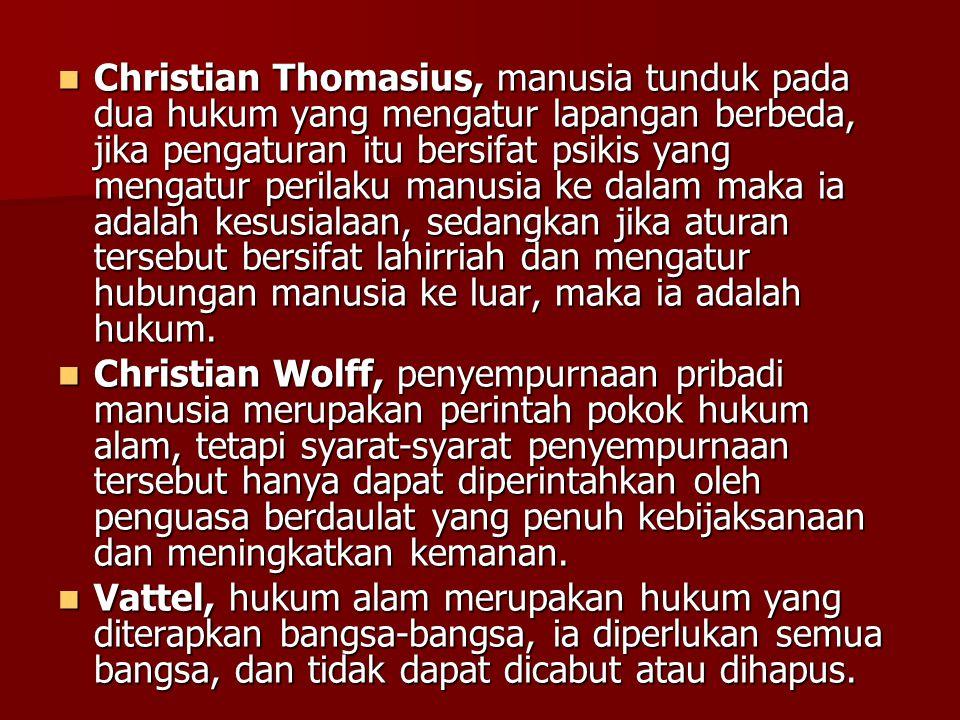 Christian Thomasius, manusia tunduk pada dua hukum yang mengatur lapangan berbeda, jika pengaturan itu bersifat psikis yang mengatur perilaku manusia ke dalam maka ia adalah kesusialaan, sedangkan jika aturan tersebut bersifat lahirriah dan mengatur hubungan manusia ke luar, maka ia adalah hukum.