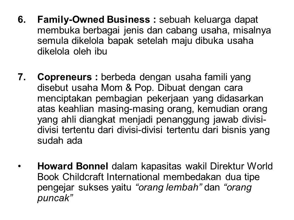 Family-Owned Business : sebuah keluarga dapat membuka berbagai jenis dan cabang usaha, misalnya semula dikelola bapak setelah maju dibuka usaha dikelola oleh ibu
