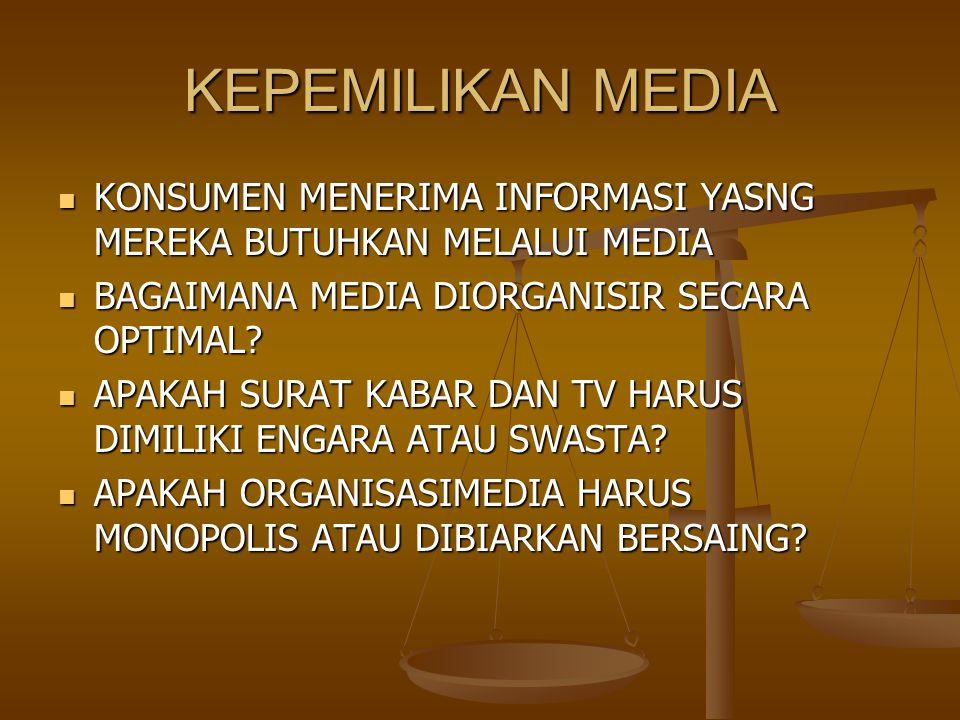 KEPEMILIKAN MEDIA KONSUMEN MENERIMA INFORMASI YASNG MEREKA BUTUHKAN MELALUI MEDIA. BAGAIMANA MEDIA DIORGANISIR SECARA OPTIMAL