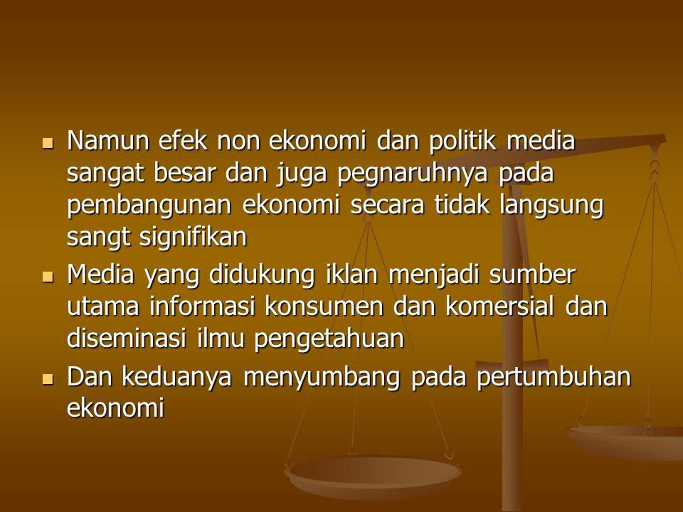 Namun efek non ekonomi dan politik media sangat besar dan juga pegnaruhnya pada pembangunan ekonomi secara tidak langsung sangt signifikan