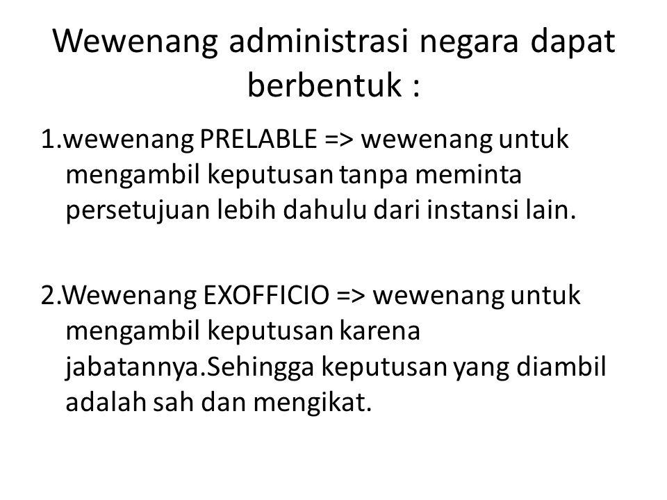 Wewenang administrasi negara dapat berbentuk :