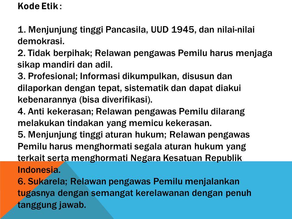 Kode Etik : 1. Menjunjung tinggi Pancasila, UUD 1945, dan nilai-nilai demokrasi.