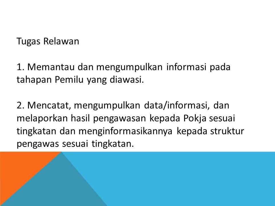 Tugas Relawan 1. Memantau dan mengumpulkan informasi pada tahapan Pemilu yang diawasi.