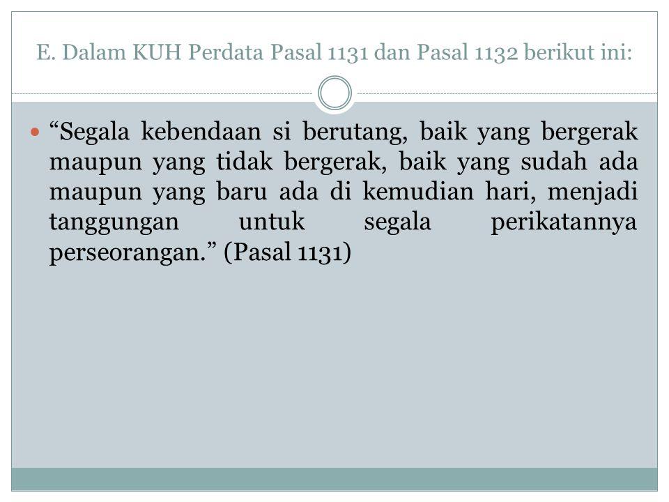 E. Dalam KUH Perdata Pasal 1131 dan Pasal 1132 berikut ini: