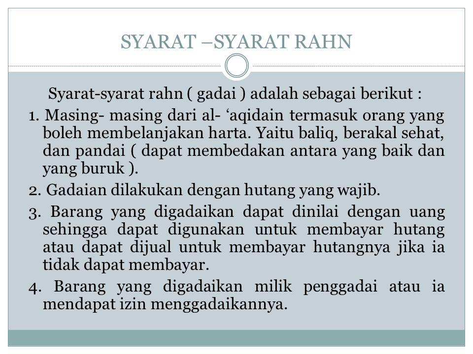 SYARAT –SYARAT RAHN Syarat-syarat rahn ( gadai ) adalah sebagai berikut :