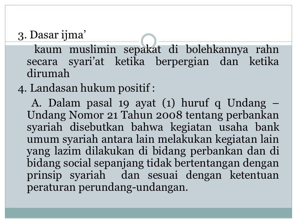 3. Dasar ijma' kaum muslimin sepakat di bolehkannya rahn secara syari'at ketika berpergian dan ketika dirumah.
