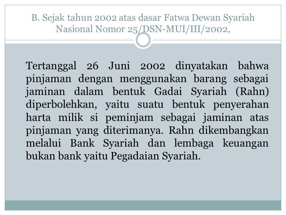 B. Sejak tahun 2002 atas dasar Fatwa Dewan Syariah Nasional Nomor 25/DSN-MUI/III/2002,