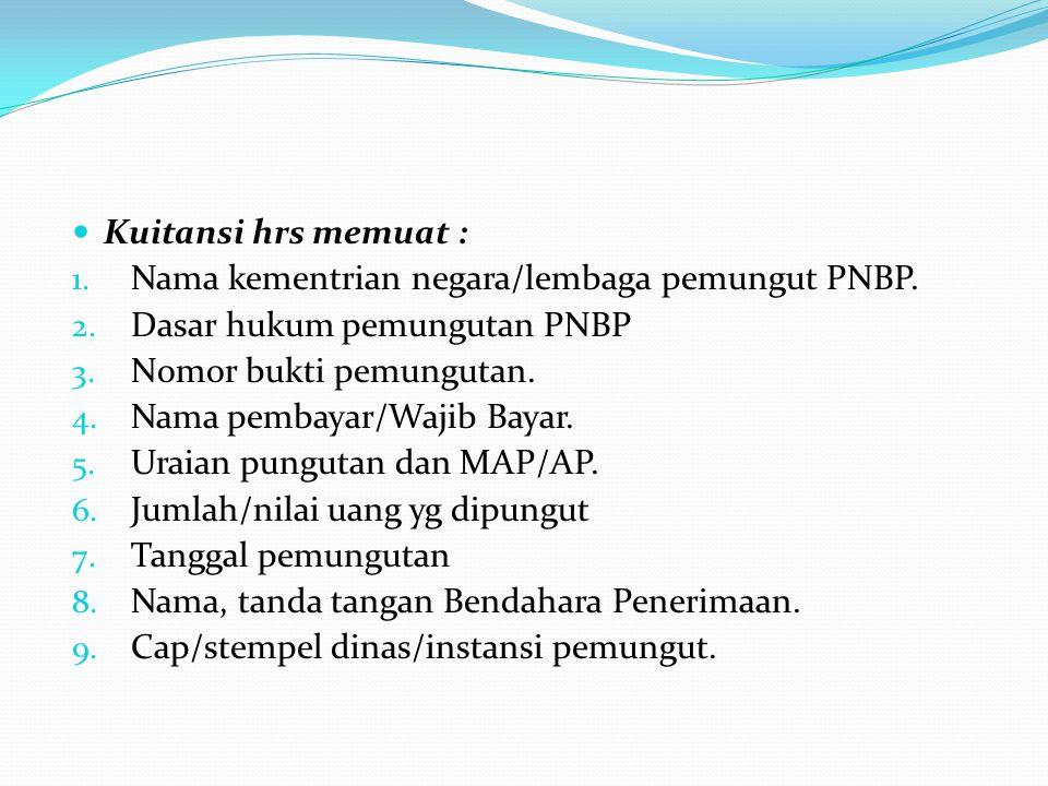 Kuitansi hrs memuat : Nama kementrian negara/lembaga pemungut PNBP. Dasar hukum pemungutan PNBP. Nomor bukti pemungutan.