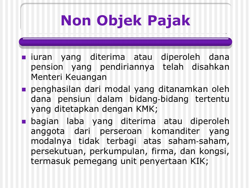 Non Objek Pajak iuran yang diterima atau diperoleh dana pension yang pendiriannya telah disahkan Menteri Keuangan.