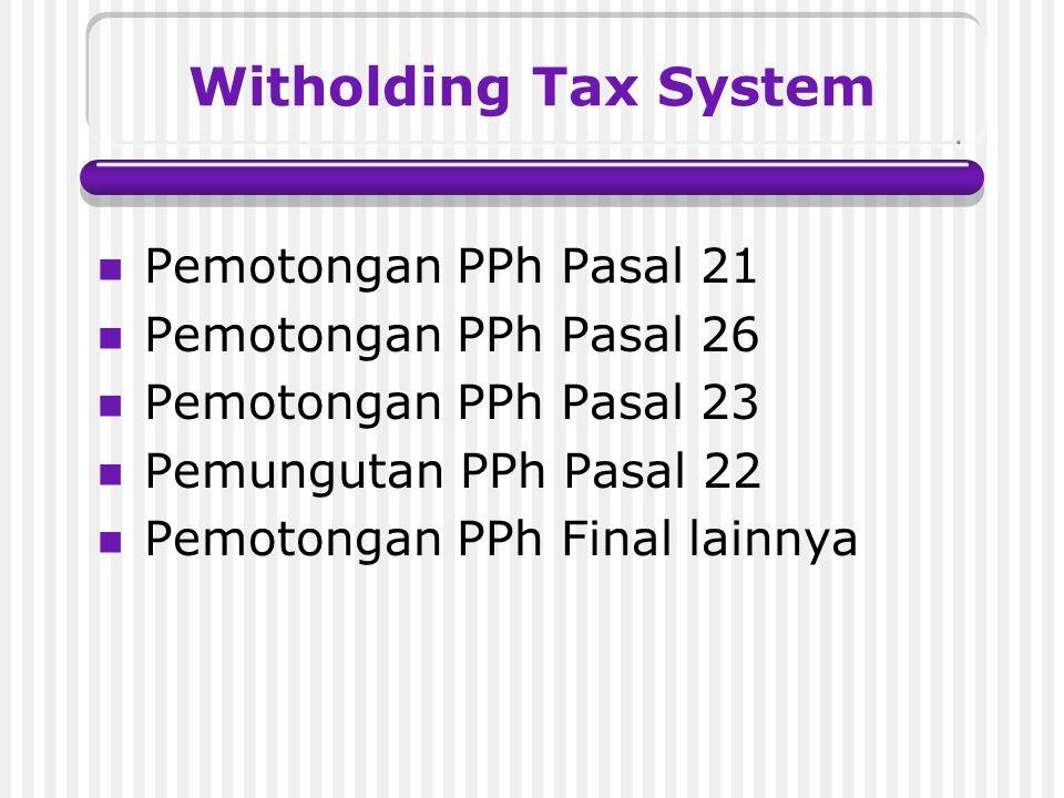 Witholding Tax System Pemotongan PPh Pasal 21 Pemotongan PPh Pasal 26