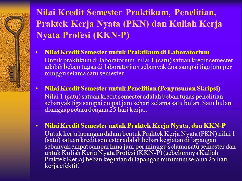 Nilai Kredit Semester Praktikum, Penelitian, Praktek Kerja Nyata (PKN) dan Kuliah Kerja Nyata Profesi (KKN-P)