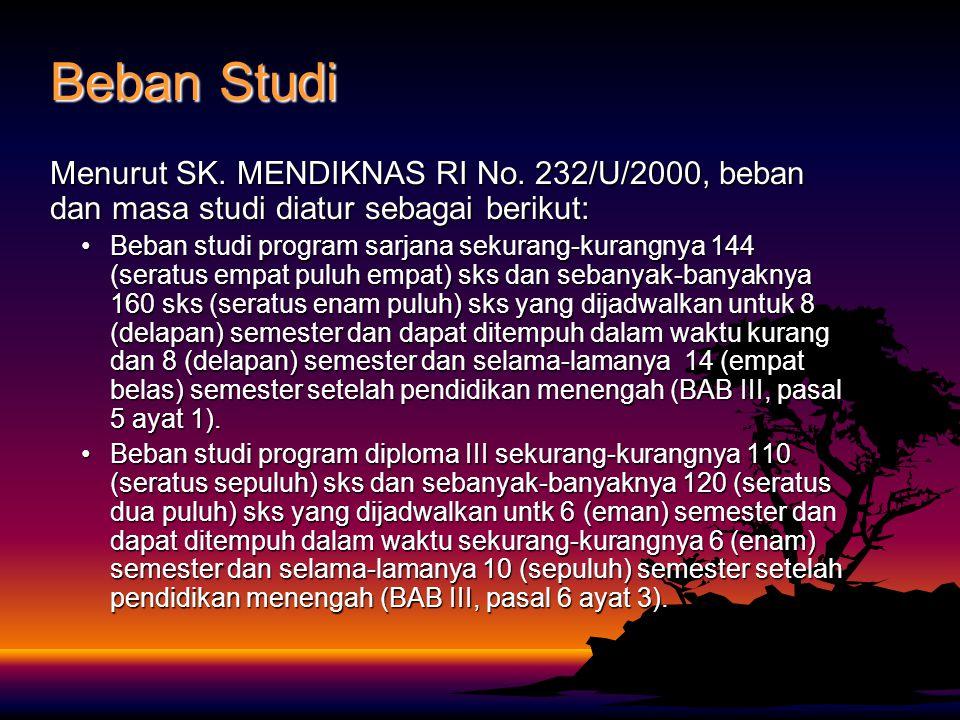 Beban Studi Menurut SK. MENDIKNAS RI No. 232/U/2000, beban dan masa studi diatur sebagai berikut: