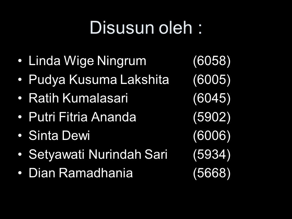 Disusun oleh : Linda Wige Ningrum (6058) Pudya Kusuma Lakshita (6005)