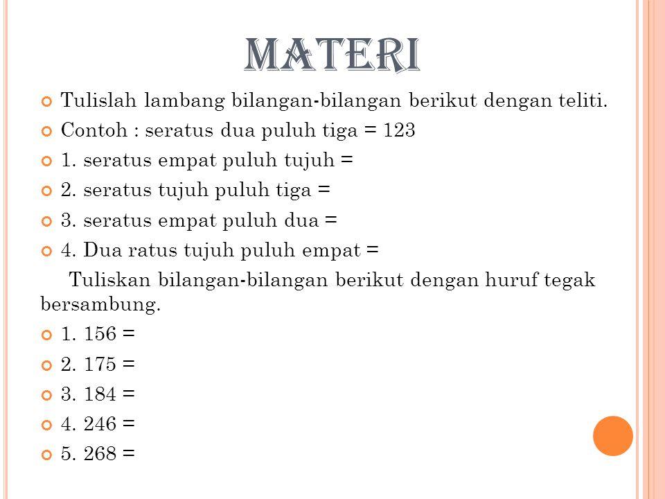 materi Tulislah lambang bilangan-bilangan berikut dengan teliti.