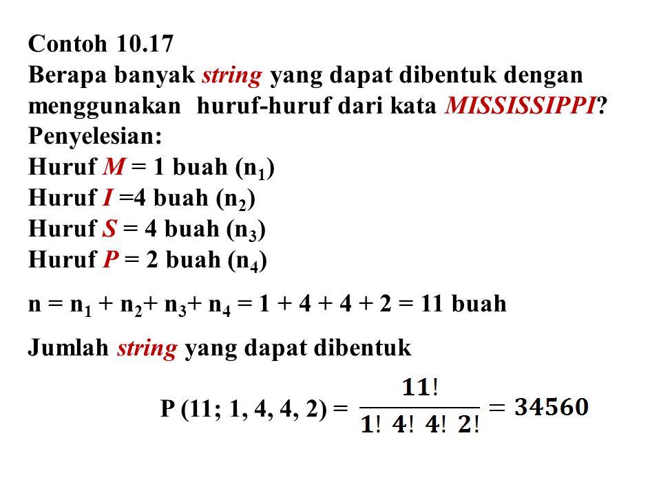 Contoh 10.17 Berapa banyak string yang dapat dibentuk dengan menggunakan huruf-huruf dari kata MISSISSIPPI