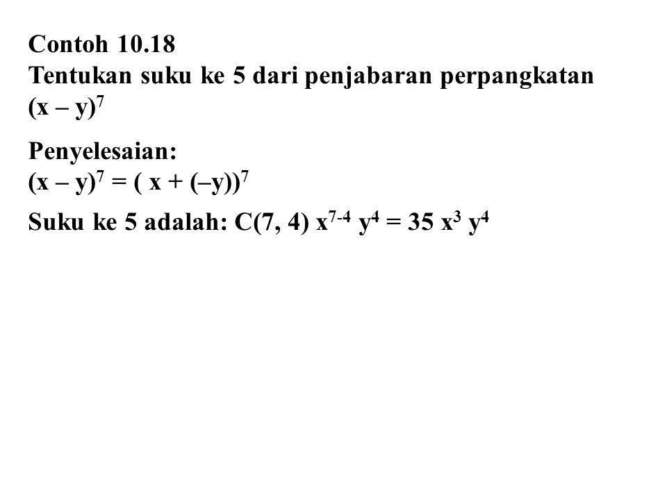 Contoh 10.18 Tentukan suku ke 5 dari penjabaran perpangkatan. (x – y)7. Penyelesaian: (x – y)7 = ( x + (–y))7.