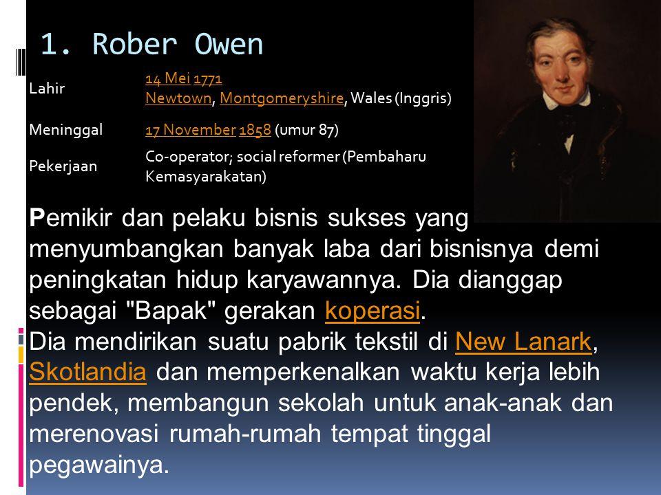 1. Rober Owen Lahir. 14 Mei 1771 Newtown, Montgomeryshire, Wales (Inggris) Meninggal. 17 November 1858 (umur 87)