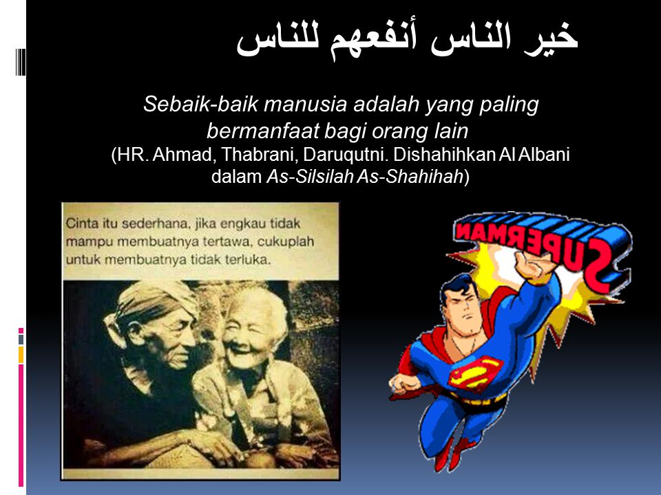 Sebaik-baik manusia adalah yang paling bermanfaat bagi orang lain