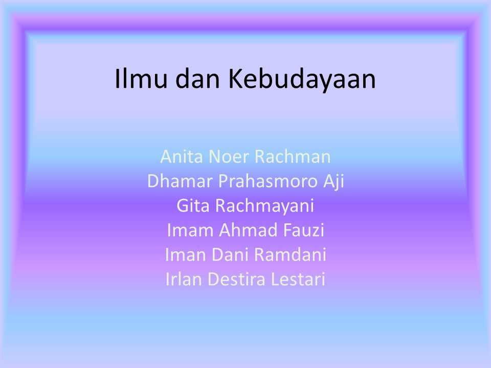 Ilmu dan Kebudayaan Anita Noer Rachman Dhamar Prahasmoro Aji
