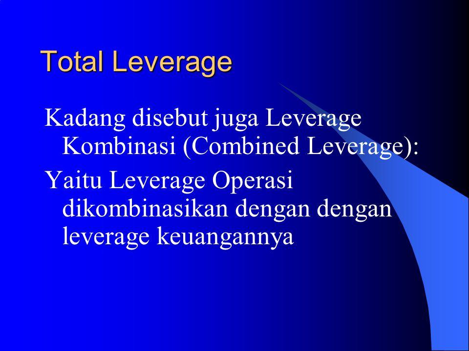 Total Leverage Kadang disebut juga Leverage Kombinasi (Combined Leverage): Yaitu Leverage Operasi dikombinasikan dengan dengan leverage keuangannya.