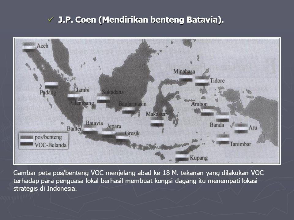 J.P. Coen (Mendirikan benteng Batavia).