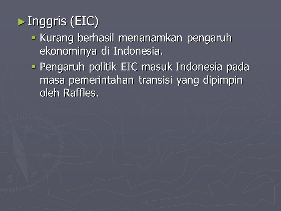 Inggris (EIC) Kurang berhasil menanamkan pengaruh ekonominya di Indonesia.