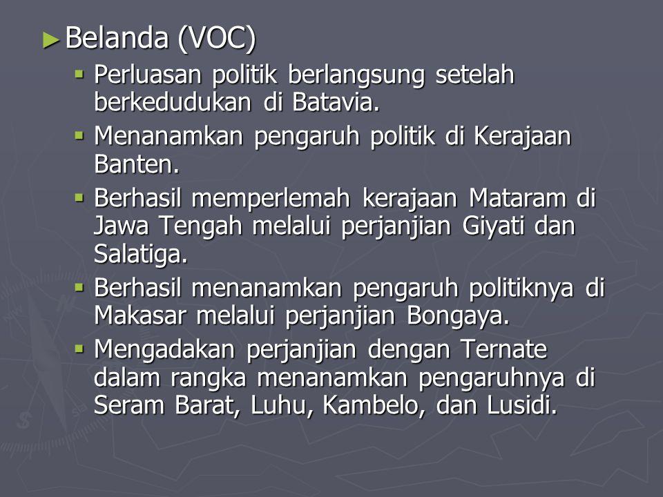Belanda (VOC) Perluasan politik berlangsung setelah berkedudukan di Batavia. Menanamkan pengaruh politik di Kerajaan Banten.