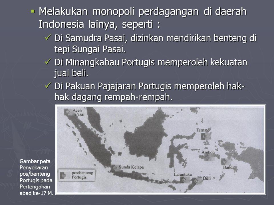 Melakukan monopoli perdagangan di daerah Indonesia lainya, seperti :