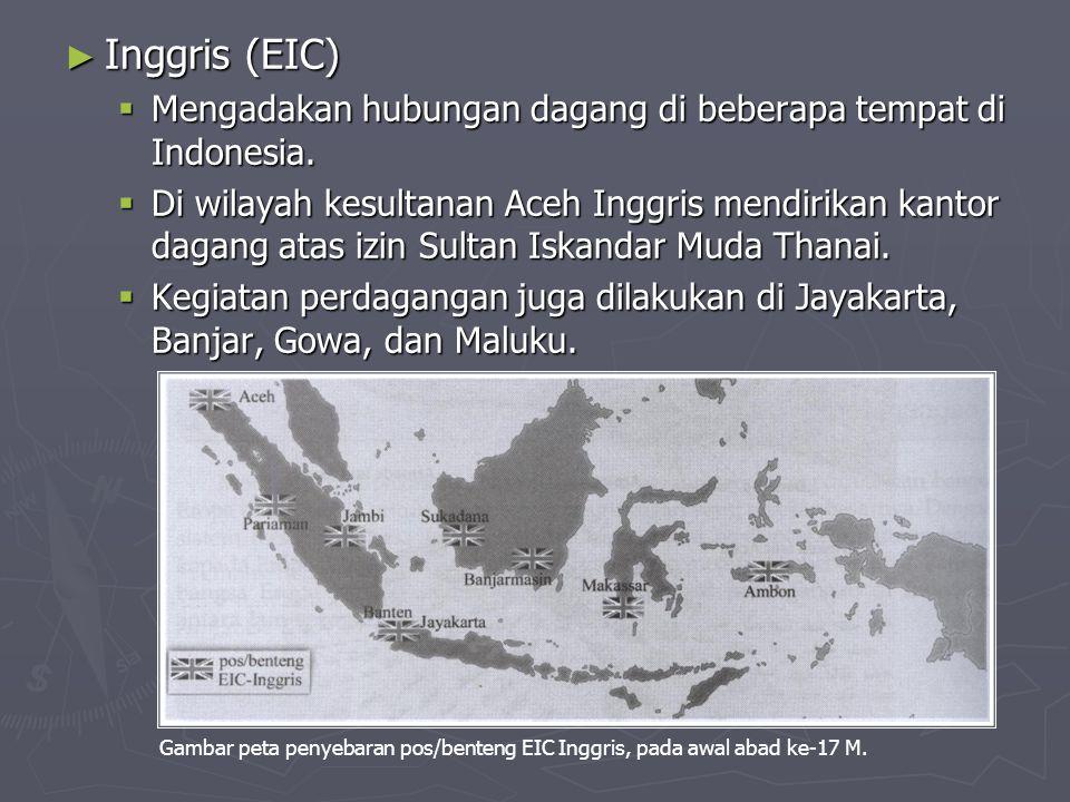 Inggris (EIC) Mengadakan hubungan dagang di beberapa tempat di Indonesia.