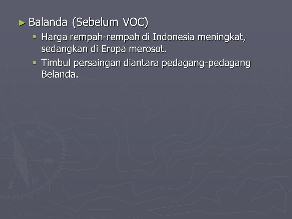 Balanda (Sebelum VOC) Harga rempah-rempah di Indonesia meningkat, sedangkan di Eropa merosot.