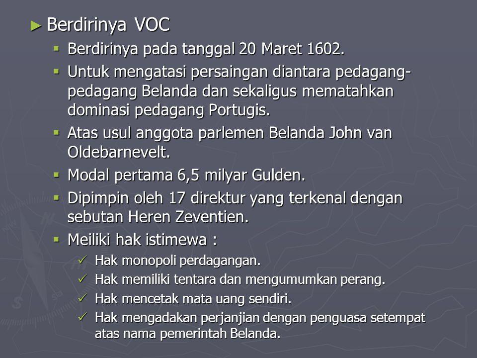Berdirinya VOC Berdirinya pada tanggal 20 Maret 1602.