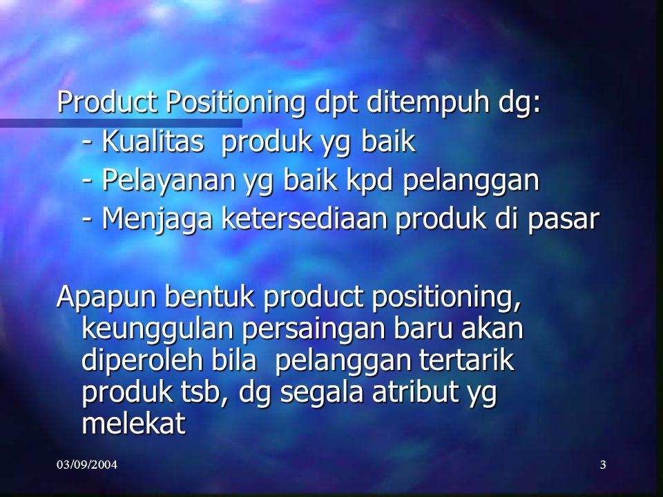 Product Positioning dpt ditempuh dg: - Kualitas produk yg baik