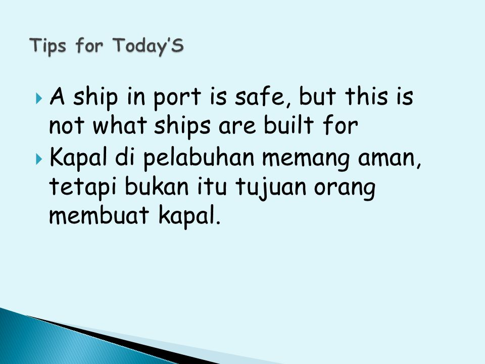 A ship in port is safe, but this is not what ships are built for