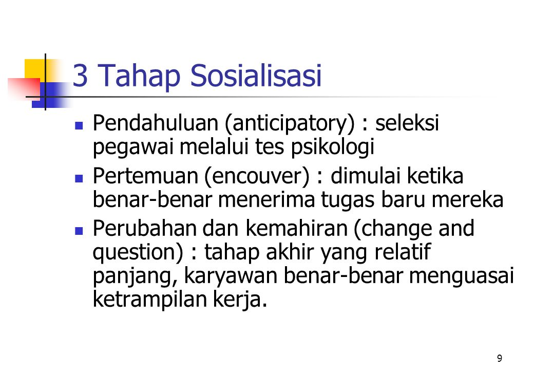 3 Tahap Sosialisasi Pendahuluan (anticipatory) : seleksi pegawai melalui tes psikologi.