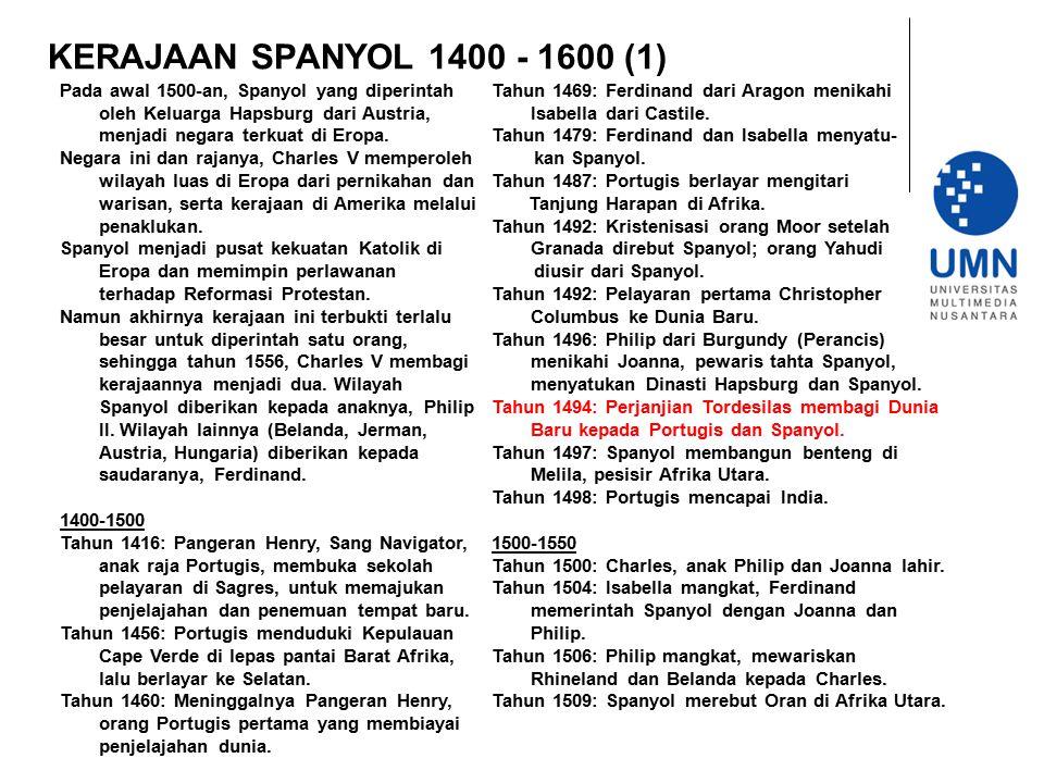 KERAJAAN SPANYOL 1400 - 1600 (1) Pada awal 1500-an, Spanyol yang diperintah oleh Keluarga Hapsburg dari Austria, menjadi negara terkuat di Eropa.