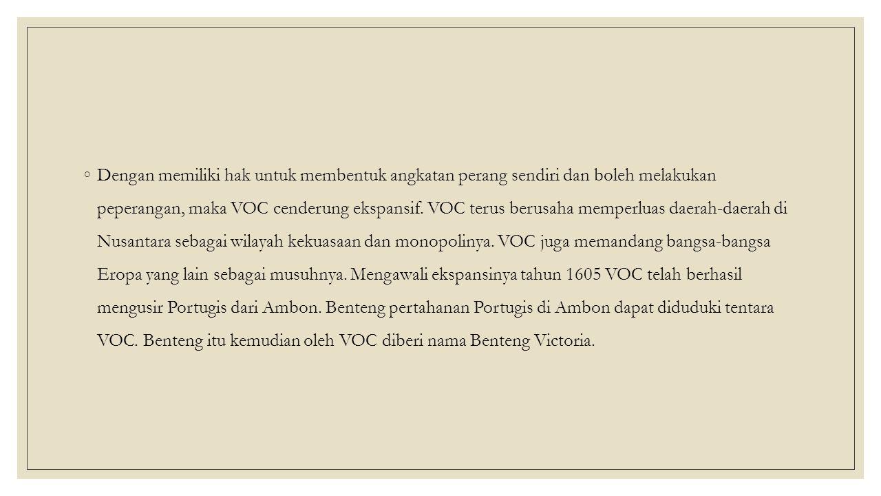 Dengan memiliki hak untuk membentuk angkatan perang sendiri dan boleh melakukan peperangan, maka VOC cenderung ekspansif.
