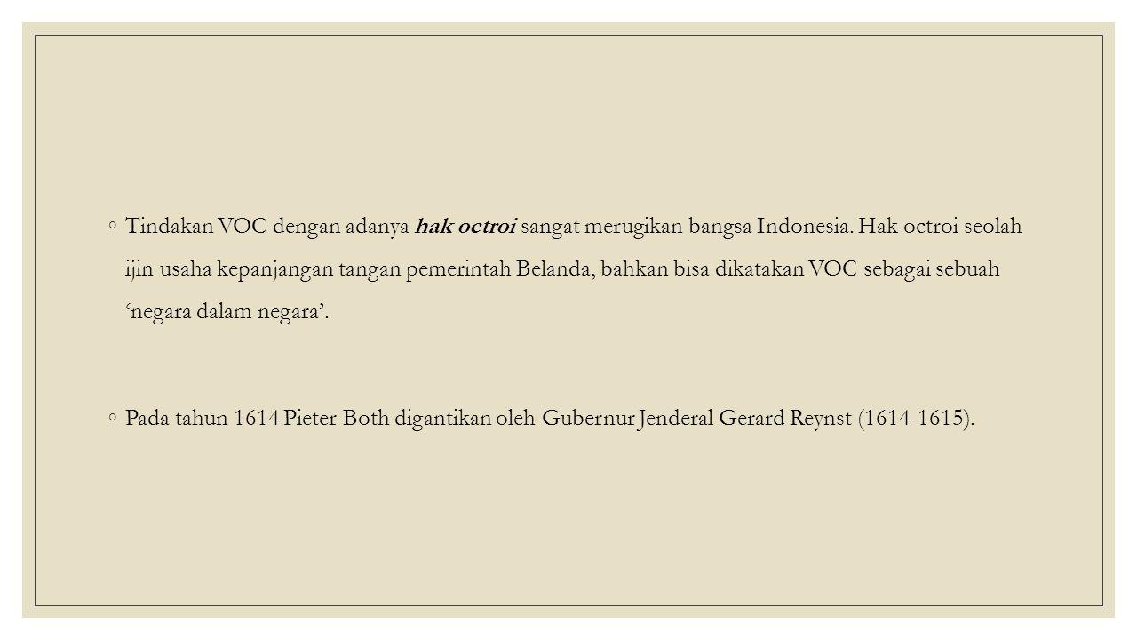Tindakan VOC dengan adanya hak octroi sangat merugikan bangsa Indonesia. Hak octroi seolah ijin usaha kepanjangan tangan pemerintah Belanda, bahkan bisa dikatakan VOC sebagai sebuah 'negara dalam negara'.