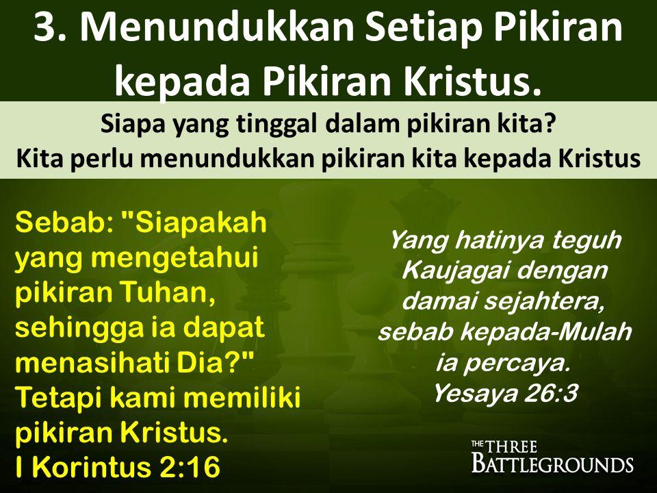 3. Menundukkan Setiap Pikiran kepada Pikiran Kristus.